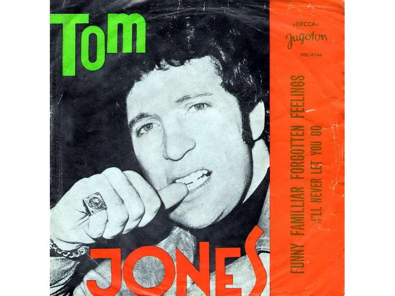 Tom Jones - Funny, Familiar, Forgotten Feeling / I`ll Never Let You Go