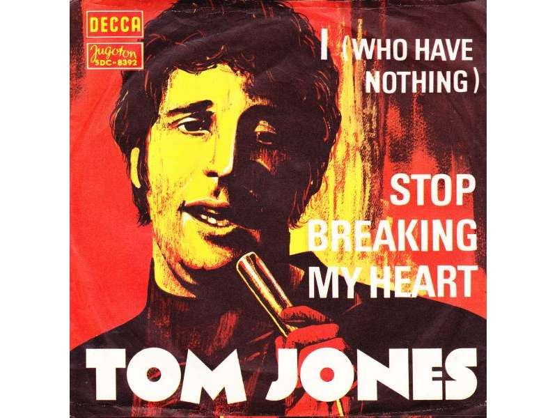 Tom Jones - I (Who Have Nothing) / Stop Breaking My Heart