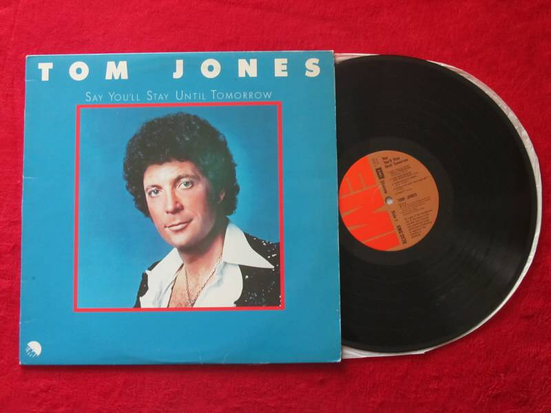 Tom Jones - Say You`ll Stay Until Tomorrow