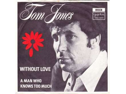 Tom Jones - Without Love / A Man Who Knows Too Much