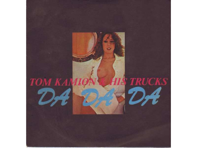Tom Kamion & His Trucks - Da Da Da