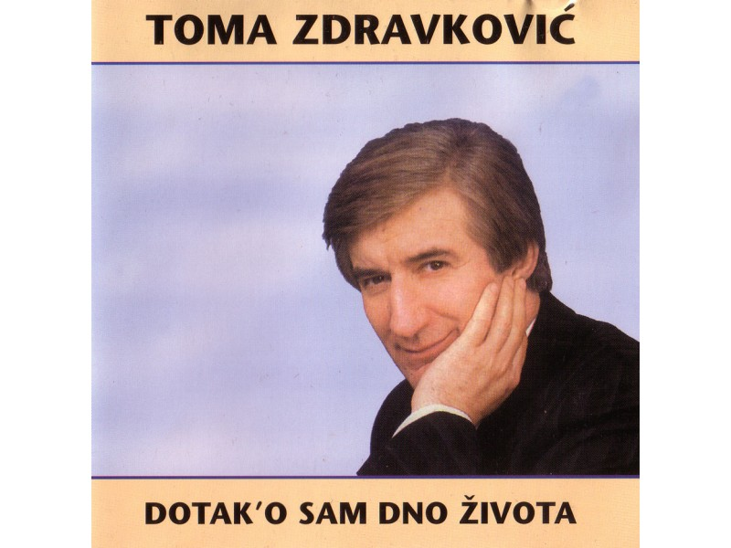 Toma Zdravković - Dotak`o Sam Dno Života