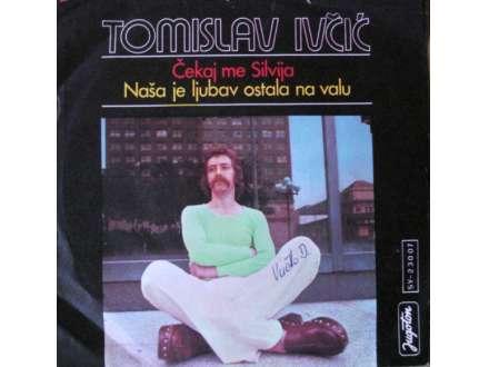 Tomislav Ivčić - Čekaj Me Silvija / Naša Je Ljubav Ostala Na Valu
