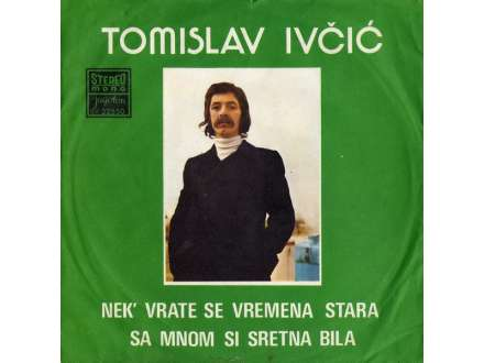 Tomislav Ivčić - Nek` Vrate Se Vremena Stara / Sa Mnom Si Sretna Bila