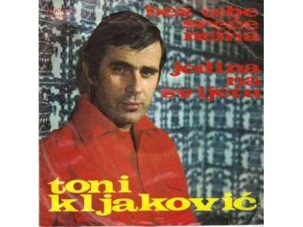 Toni Kljaković - Bez Tebe Sreće Nema / Jedina Na Svijetu