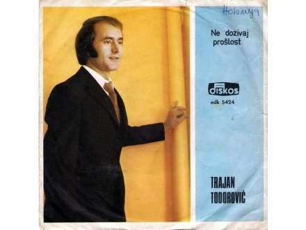 Trajan Todorović - Ne Dozivaj Prošlost