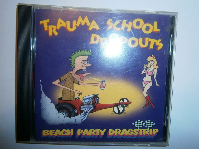 Trauma School Dropouts - Beach Party Dragstrip