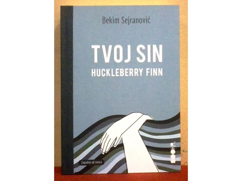 Tvoj sin Huckleberry Finn, Bekim Sejranović