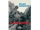 U EPICENTRU - DOŽIVLJAJI JEDNOG REPORTERA SA PUTOVANJA PO BALKANSKOM POLUOSTRVU: (1982-1991) - Željko Marković