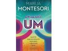 UPIJAJUĆI UM - Marija Montesori