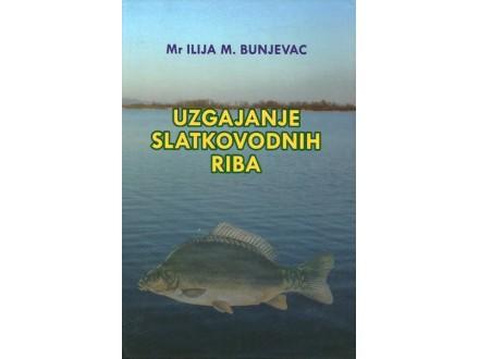 UZGAJANJE SLATKOVODNIH RIBA - MR. ILIJA BUNJEVAC