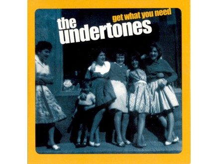 Undertones, The - Get What You Need