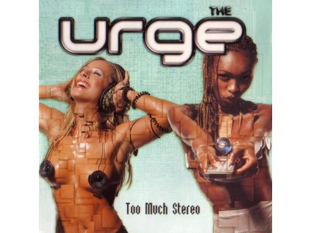 Urge, The - Too Much Stereo