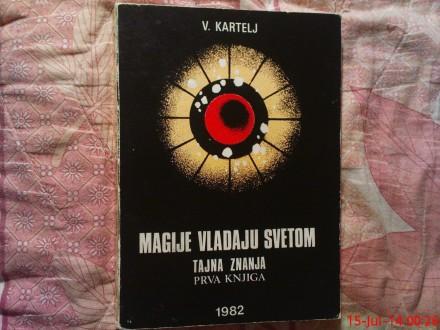 V. KARTELJ -  MAGIJE VLADAJU  SVETOM