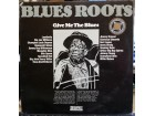 VARIOUS-BLUES ROOTS - GIVE ME THE BLUES - 2LP