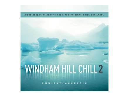 Various - Windham Hill Chill 2 (More Essential Tracks From The Original Chill Out Label)