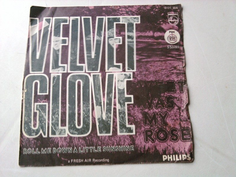 Velvet Glove - Sweet Was My Rose / Roll Me Down A Littl