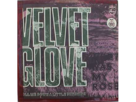 Velvet Glove - Sweet Was My Rose / Roll Me Down A Little Sunshine