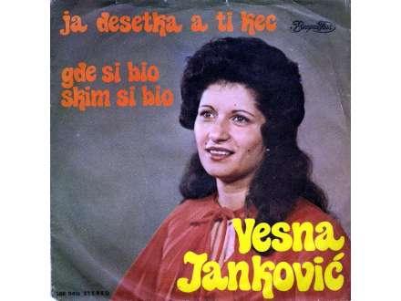 Vesna Janković - Ja Desetka A Ti Kec / Gde Si Bio S Kim Si Bio