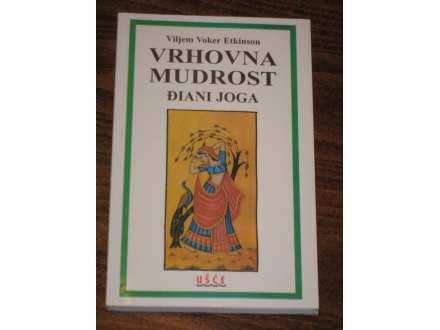 Vrhovna mudrost: Điani joga - Viljem Voker Etkinson
