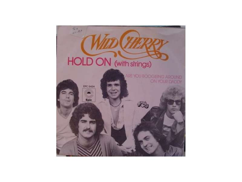 Wild Cherry - Hold On / Are You Boogieing Around On Your Daddy