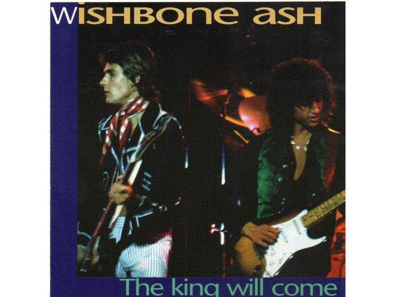 Wishbone Ash - The King WIl Come