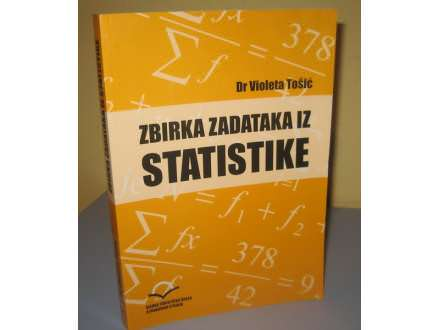 ZBIRKA ZADATAKA IZ STATISTIKE  Dr Violeta Tošić