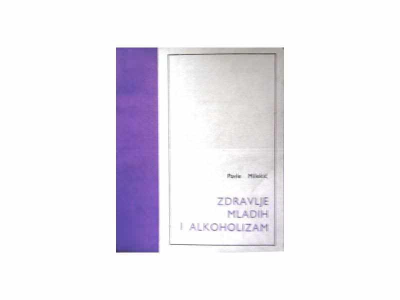 ZDRAVLJE MLADIH I ALKOHOLIZAM - Pavle Milekić