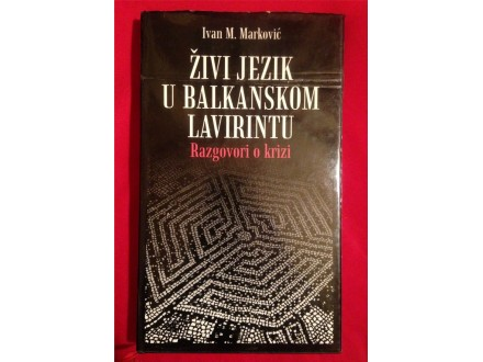 ŽIVI JEZIK U BALKANSKOM LAVIRINTU Ivan Marković