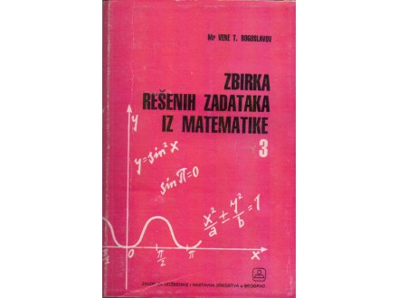 Zbirka rešenih zadataka iz matematike 3-V. Bogoslavov