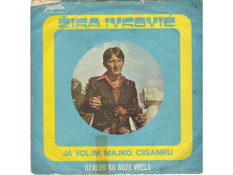 Žika Ivković - Ja Volim, Majko, Ciganku / Uzalud Su Suze Vrele