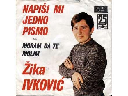 Žika Ivković - Napiši Mi Jedno Pismo / Moram Da Te Molim