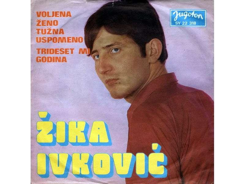 Žika Ivković - Voljena Ženo, Tužna Uspomeno / Trideset Mi Godina