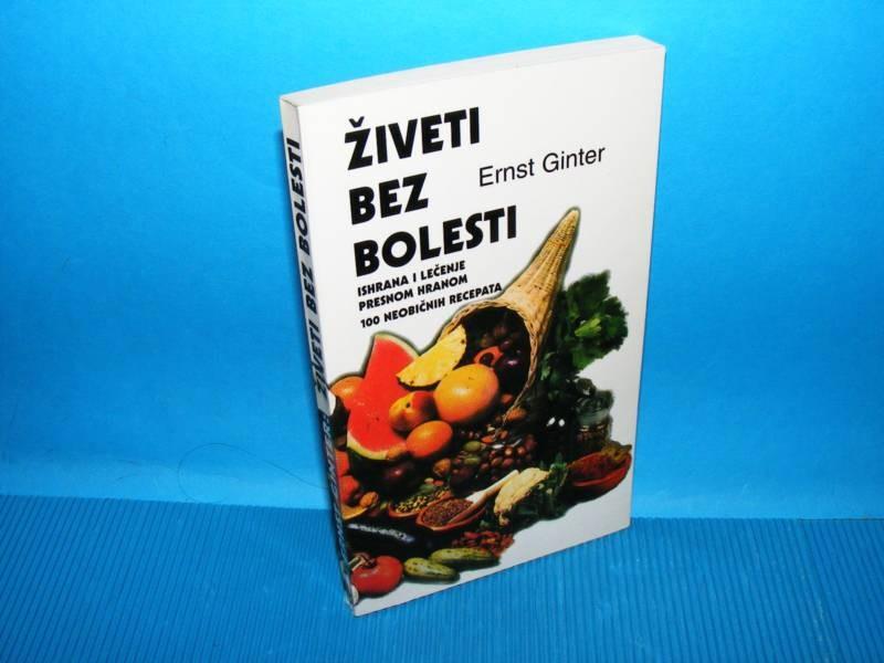 Živeti bez bolesti, Ernst Ginter (besplatna dostava)