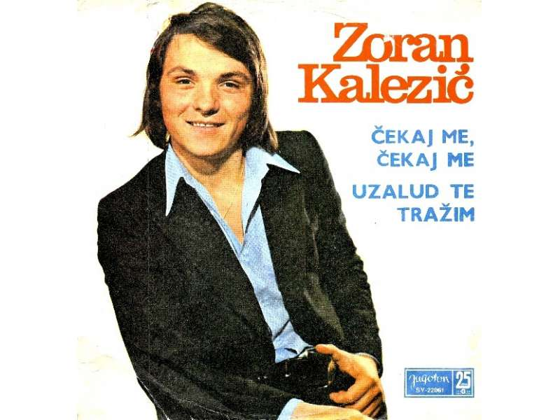 Zoran Kalezić - Čekaj Me, Čekaj Me / Uzalud Te Tražim