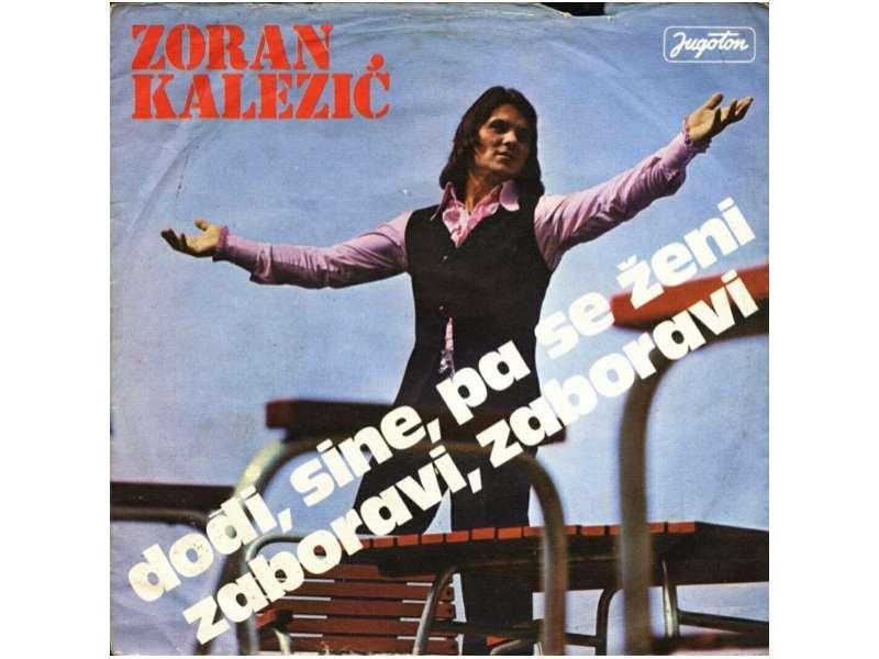 Zoran Kalezić - Dođi, Sine, Pa Se Ženi / Zaboravi, Zaboravi