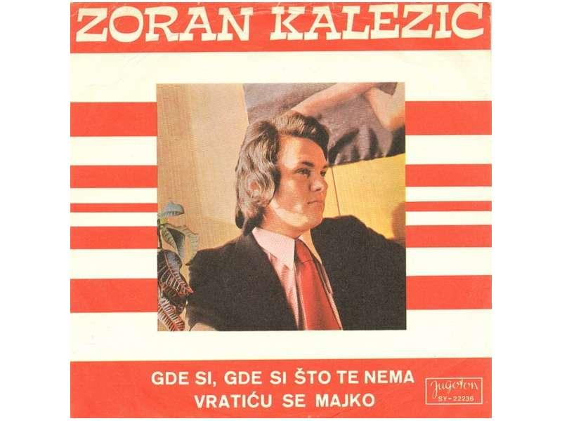 Zoran Kalezić - Gde Si, Gde Si Što Te Nema / Vratiću Se Majko