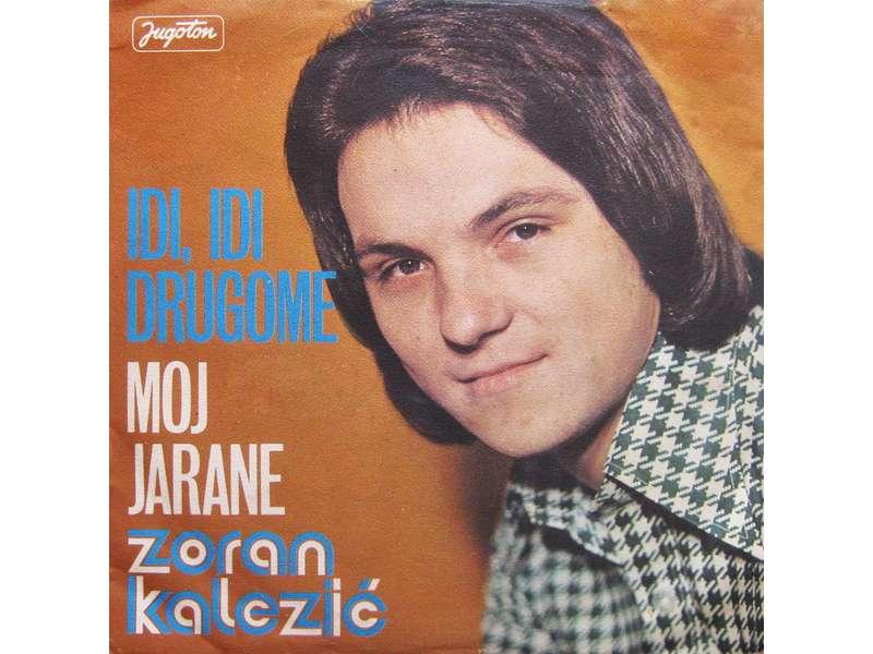 Zoran Kalezić - Idi, Idi Drugome / Moj Jarane