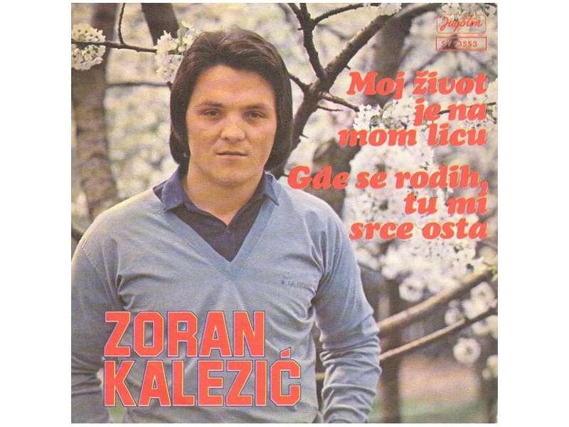 Zoran Kalezić - Moj Život Je Na Mom Licu / Gde Se Rodih, Tu Mi Srce Osta