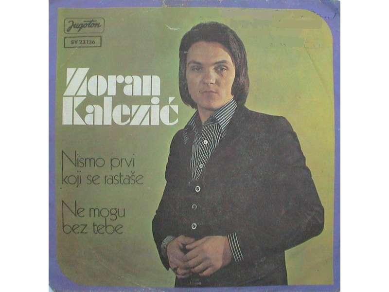 Zoran Kalezić - Nismo Prvi Koji Se Rastaše / Ne Mogu Bez Tebe