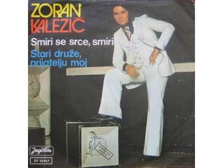 Zoran Kalezić - Smiri Se Srce, Smiri / Stari Druže, Prijatelju Moj