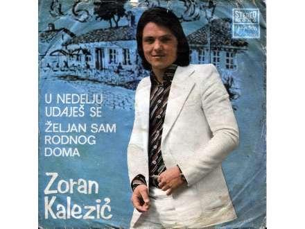Zoran Kalezić - U Nedelju Udaješ Se / Željan Sam Rodnog Doma