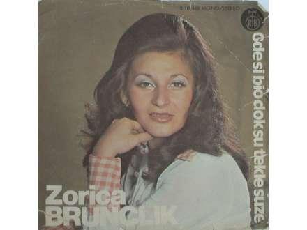 Zorica Brunclik - Gde Si Bio Dok Su Tekle Suze / Ladja Sreće