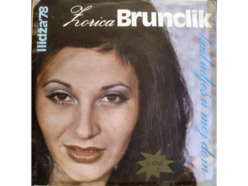 Zorica Brunclik - Kad Udješ U Moj Dom / Srce Moje Bolno