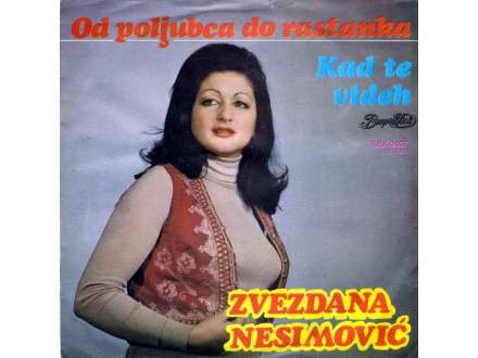 Zvezdana Nesimović - Od Poljubca Do Rastanka / Kad Te Videh
